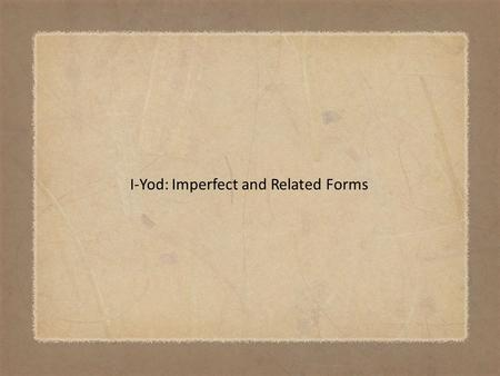 I-Yod: Imperfect and Related Forms. The two verbs יָשַׁב and יָרַשׁ represent the changes that occur when I- י verbs are converted to the imperfect inflection.