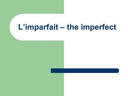 L'imparfait – the imperfect. The Imperfect Tense The Imperfect Tense is used to describe: 1. a state in the past, 2. a repeated action in the past or.