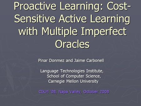 Proactive Learning: Cost- Sensitive Active Learning with Multiple Imperfect Oracles Pinar Donmez and Jaime Carbonell Pinar Donmez and Jaime Carbonell Language.