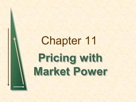 Chapter 11 Pricing with Market Power. Chapter 11Slide 2 Topics to be Discussed Capturing Consumer Surplus Price Discrimination Intertemporal Price Discrimination.