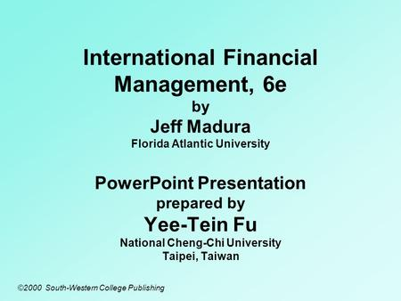 International Financial Management, 6e by Jeff Madura Florida Atlantic University PowerPoint Presentation prepared by Yee-Tein Fu National Cheng-Chi University.