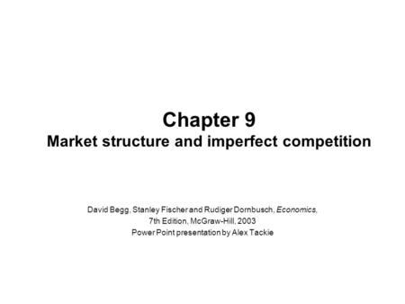 Chapter 9 Market structure and imperfect competition David Begg, Stanley Fischer and Rudiger Dornbusch, Economics, 7th Edition, McGraw-Hill, 2003 Power.