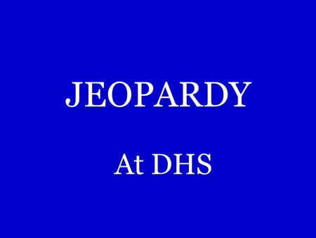 JEOPARDY At DHS 200 300 400 500 600 100 JEOPARDY! VocabImperfect Preterite Illnesses/ injury Future Every thing including the Kitchen Sink JEOPARDY!