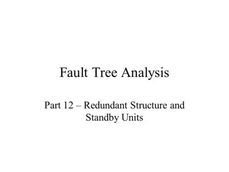 Fault Tree Analysis Part 12 – Redundant Structure and Standby Units.
