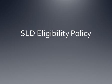 SLD Eligibility Policy. Agenda Review SLD definition Models of SLD identification ID's Revised SLD Eligibility Criteria and Procedures Questions.