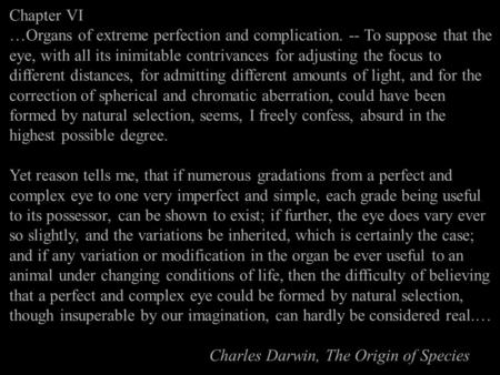 Chapter VI …Organs of extreme perfection and complication. -- To suppose that the eye, with all its inimitable contrivances for adjusting the focus to.