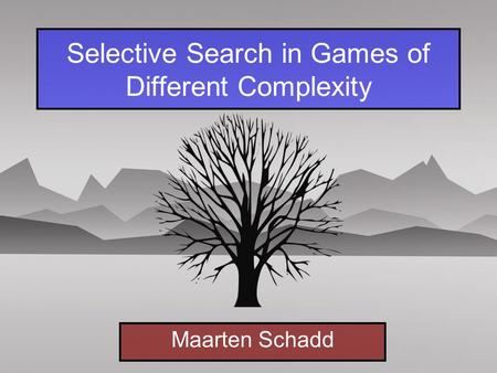 Selective Search in Games of Different Complexity Maarten Schadd.
