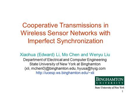 1 Cooperative Transmissions in Wireless Sensor Networks with Imperfect Synchronization Xiaohua (Edward) Li, Mo Chen and Wenyu Liu Department of Electrical.