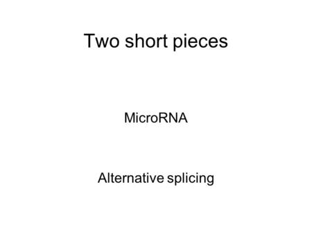 Two short pieces MicroRNA Alternative splicing.