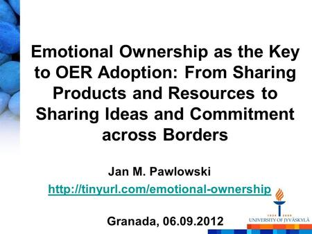 Emotional Ownership as the Key to OER Adoption: From Sharing Products and Resources to Sharing Ideas and Commitment across Borders Jan M. Pawlowski