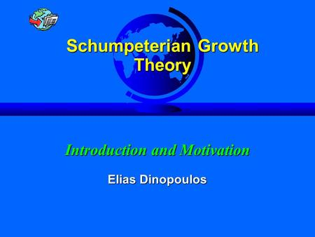 Facts About Growth Slide 1 Introduction and Motivation Elias Dinopoulos Schumpeterian Growth Theory.