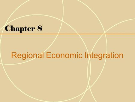 Chapter 8 Regional Economic Integration. 8-2 Introduction  Regional economic integration refers to agreements between countries in a geographic region.