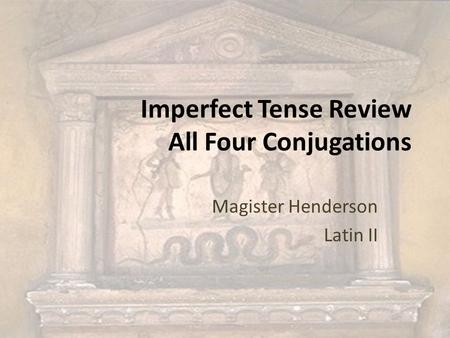 Imperfect Tense Review All Four Conjugations Magister Henderson Latin II.