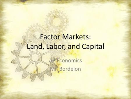 Factor Markets: Land, Labor, and Capital