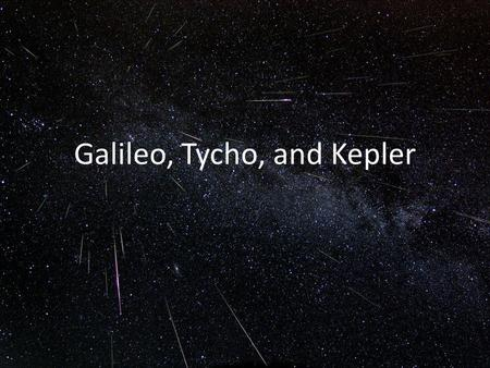 Galileo, Tycho, and Kepler. Galileo's Experiments (1564-1642) Galileo is considered the father of modern physics, and even modern science. He performed.