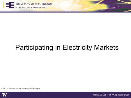 © 2011 D. Kirschen and the University of Washington 1 Participating in Electricity Markets.