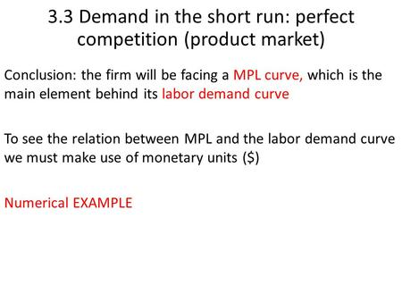 Conclusion: the firm will be facing a MPL curve, which is the main element behind its labor demand curve To see the relation between MPL and the labor.