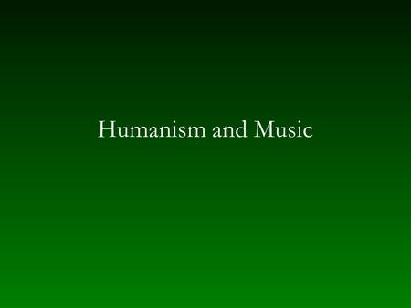 Humanism and Music. Imagination freed from authority Decline in role of church — end of reliance on auctoritas Pre-Christian civilization for models Humanism.