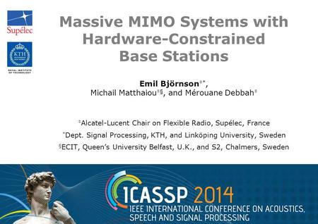 Massive MIMO Systems with Hardware-Constrained Base Stations Emil Björnson ‡*, Michail Matthaiou ‡§, and Mérouane Debbah ‡ ‡ Alcatel-Lucent Chair on Flexible.