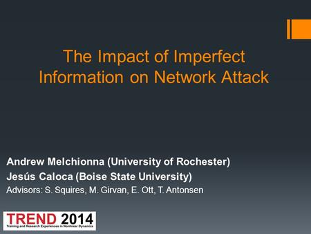 The Impact of Imperfect Information on Network Attack Andrew Melchionna (University of Rochester) Jesús Caloca (Boise State University) Advisors: S. Squires,