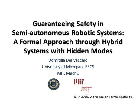 Guaranteeing Safety in Semi-autonomous Robotic Systems: A Formal Approach through Hybrid Systems with Hidden Modes Domitilla Del Vecchio University of.