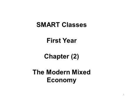 SMART Classes First Year Chapter (2) The Modern Mixed Economy 1.