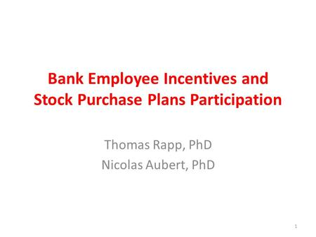 Bank Employee Incentives and Stock Purchase Plans Participation Thomas Rapp, PhD Nicolas Aubert, PhD 1.