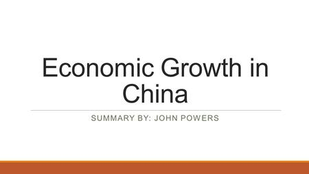 Economic Growth in China SUMMARY BY: JOHN POWERS.