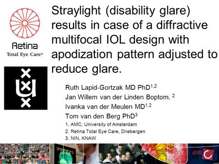 Straylight (disability glare) results in case of a diffractive multifocal IOL design with apodization pattern adjusted to reduce glare. Ruth Lapid-Gortzak.