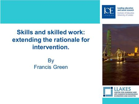 Skills and skilled work: extending the rationale for intervention. By Francis Green.