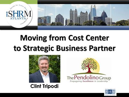 Moving from Cost Center to Strategic Business Partner Clint Tripodi.