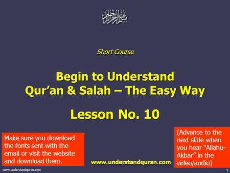1 www.understandquran.com Short Course Begin to Understand Qur'an & Salah – The Easy Way Lesson No. 10 www.understandquran.com www.understandquran.com.