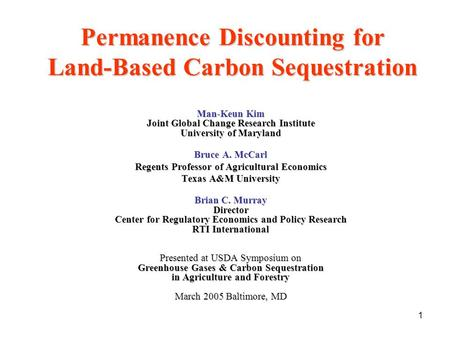 1 Permanence Discounting for Land-Based Carbon Sequestration Man-Keun Kim Joint Global Change Research Institute University of Maryland Bruce A. McCarl.