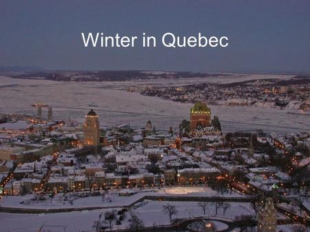 Winter in Quebec LIGHTS OF THE CITY AND COUNTRYSIDE.