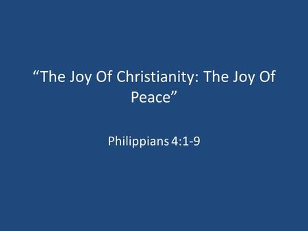 """The Joy Of Christianity: The Joy Of Peace"" Philippians 4:1-9."