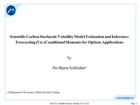 CFE-2011, Parallel Sessions, Monday 19/12/2011Page: 1 Scientific Carbon Stochastic Volatility Model Estimation and Inference: Forecasting (Un-)Conditional.