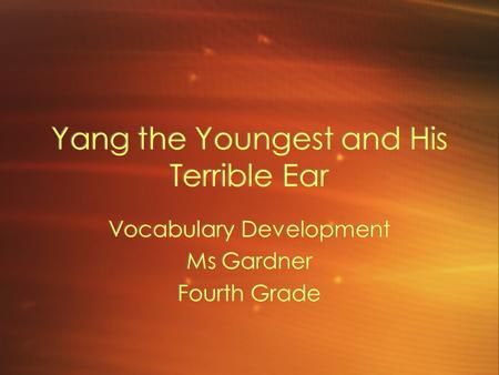Yang the Youngest and His Terrible Ear Vocabulary Development Ms Gardner Fourth Grade Vocabulary Development Ms Gardner Fourth Grade.