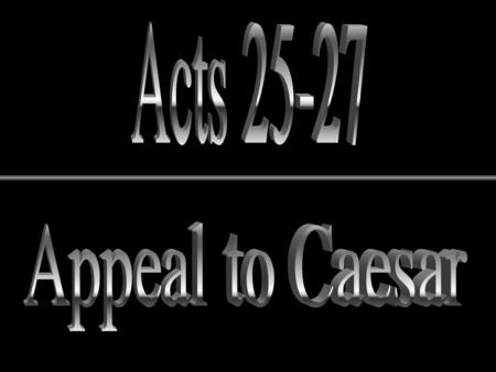 Overview of Chapters 24-28 24 – Paul stands trial before Felix, a terrible ruler 25 – Paul stands trial before Festus, an excellent ruler 26 – Paul presents.