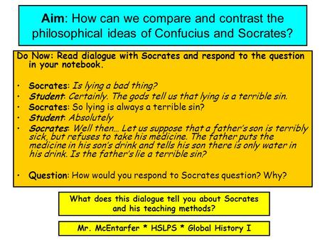 Aim: How can we compare and contrast the philosophical ideas of Confucius and Socrates? Do Now: Read dialogue with Socrates and respond to the question.