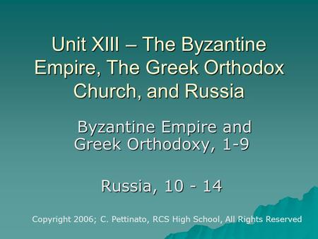 Unit XIII – The Byzantine Empire, The Greek Orthodox Church, and Russia Byzantine Empire and Greek Orthodoxy, 1-9 Byzantine Empire and Greek Orthodoxy,