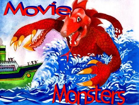 Movie Monsters can be animals people creatures Movie monsters can be… Movie Monsters can be..