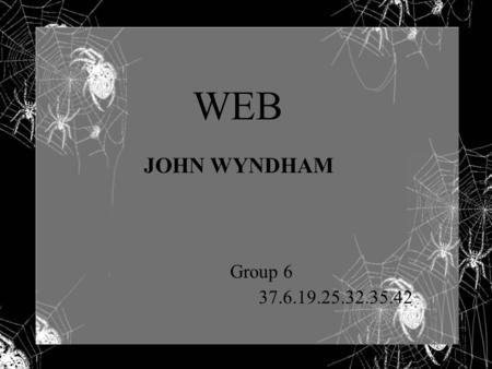 WEB JOHN WYNDHAM Group 6 37.6.19.25.32.35.42 Introduction- about the author John Wyndham was born in a village in Warwickshire, in the middle of England.