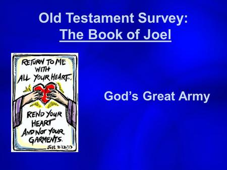 Old Testament Survey: The Book of Joel God's Great Army.