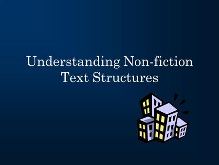 "Understanding Non-fiction Text Structures. What is a text structure? A "" structure "" is a building or framework "" Text structure "" refers to how a piece."