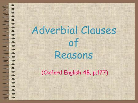 Adverbial Clauses of Reasons (Oxford English 4B, p.177)
