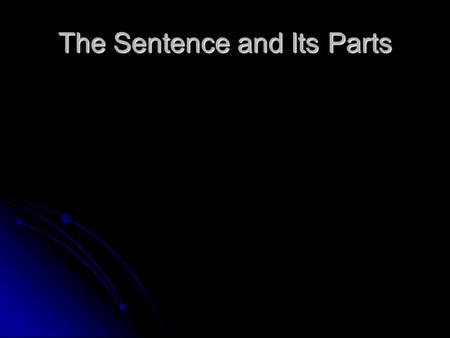 The Sentence and Its Parts Complete Subject All the words that tell whom or what the sentence is about. All the words that tell whom or what the sentence.