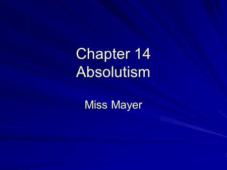 "Chapter 14 Absolutism Miss Mayer. Absolutism Absolutism - System in which the ruler holds total power. ""Absolute power corrupts absolutely"" -Lord Acton."