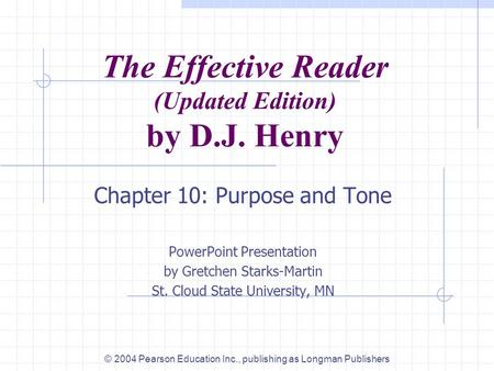 The Effective Reader (Updated Edition) by D.J. Henry Chapter 10: Purpose and Tone PowerPoint Presentation by Gretchen Starks-Martin St. Cloud State University,