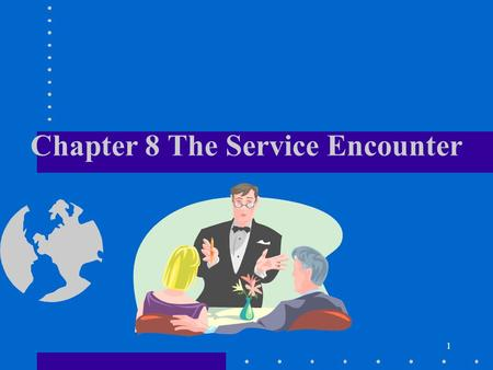 "1 Chapter 8 The Service Encounter. 2 1.""Moment of truth""? by J. Carlzon (SAS) 2. 請顧客幫忙公司選新員工? ex. Southwestern Airlines 3. 事先演練可能出現的各種狀況?"