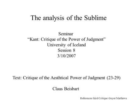 "Seminar ""Kant: Critique of the Power of Judgment"" University of Iceland Session 8 3/10/2007 Text: Critique of the Aesthtical Power of Judgment (23-29)"